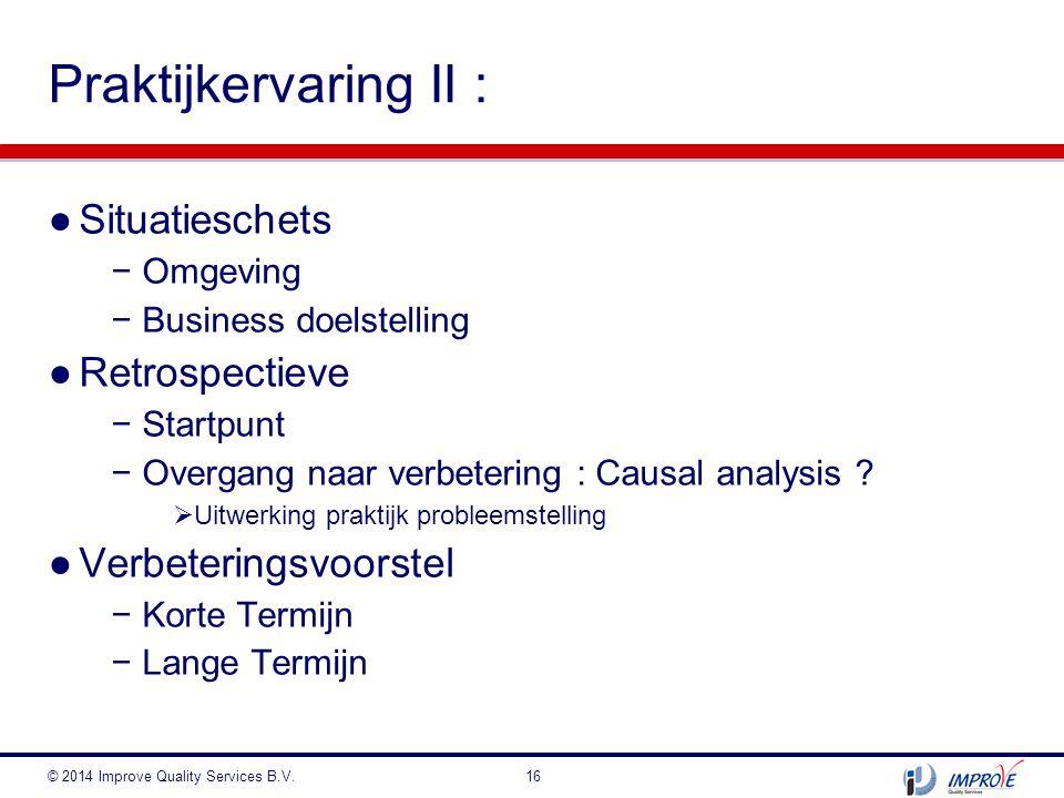 ●Situatieschets −Omgeving −Business doelstelling ●Retrospectieve −Startpunt −Overgang naar verbetering : Causal analysis ?  Uitwerking praktijk probl
