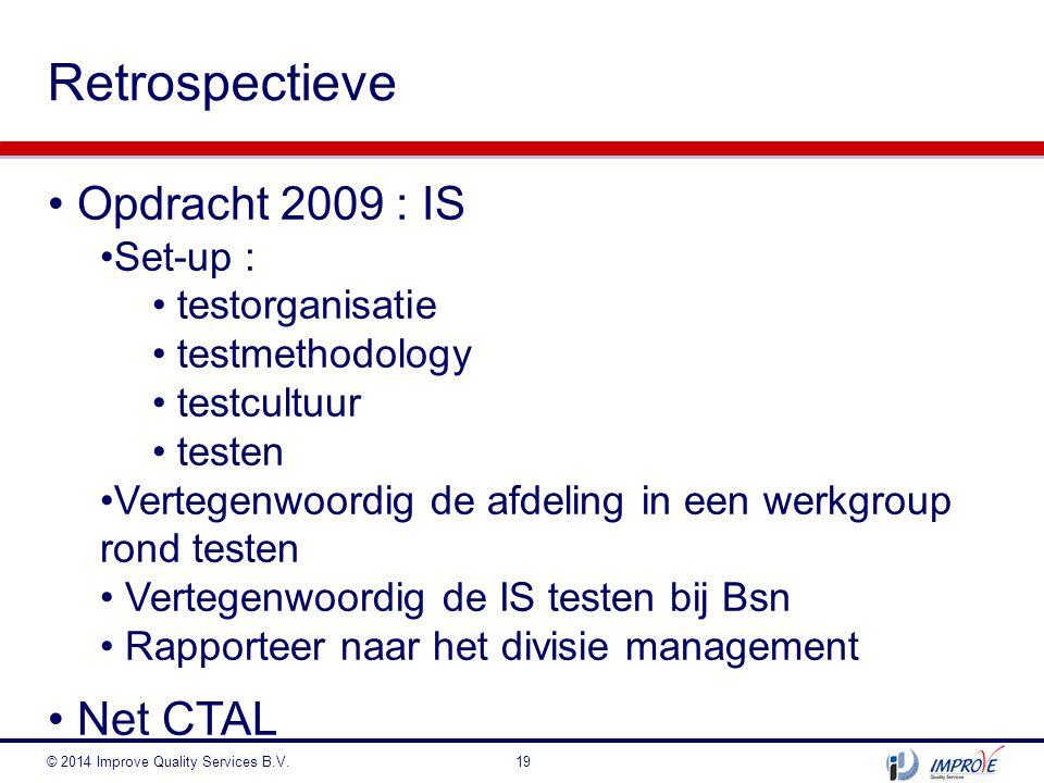 Retrospectieve © 2014 Improve Quality Services B.V.19 Opdracht 2009 : IS Set-up : testorganisatie testmethodology testcultuur testen Vertegenwoordig d