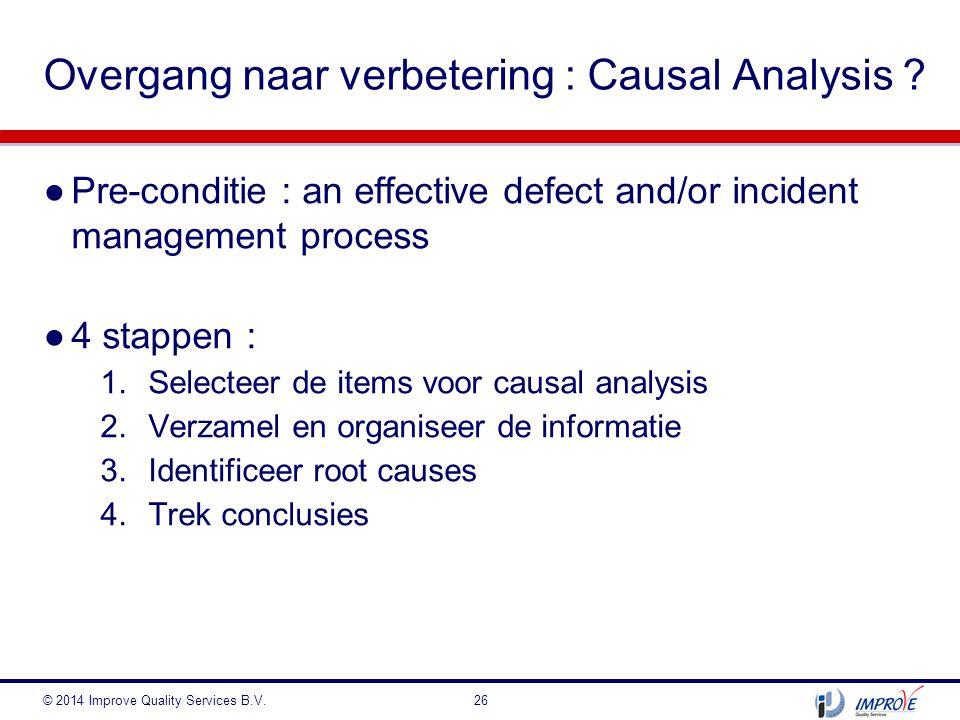 ●Pre-conditie : an effective defect and/or incident management process ●4 stappen : 1.Selecteer de items voor causal analysis 2.Verzamel en organiseer