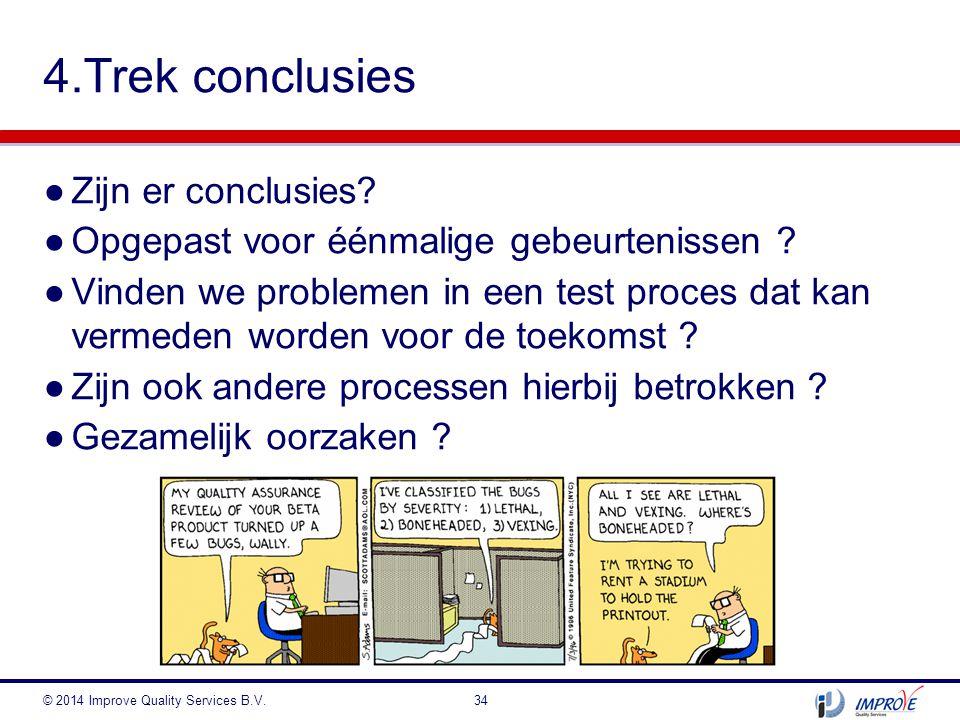 ●Zijn er conclusies? ●Opgepast voor éénmalige gebeurtenissen ? ●Vinden we problemen in een test proces dat kan vermeden worden voor de toekomst ? ●Zij