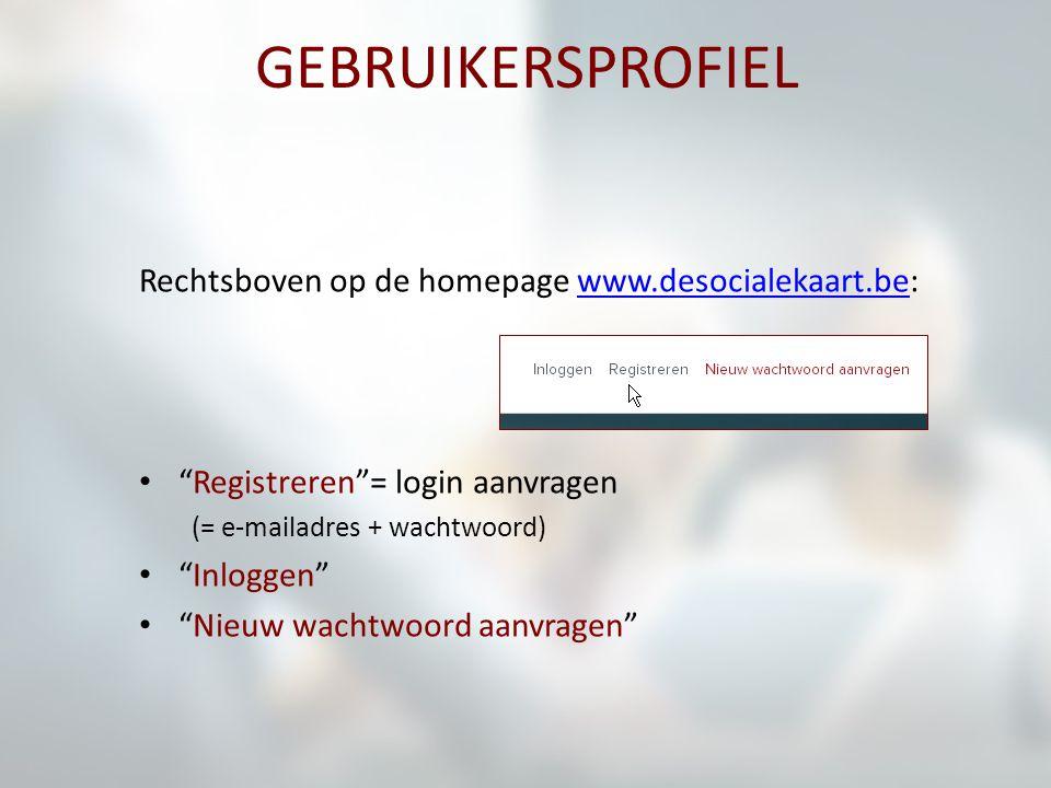 """GEBRUIKERSPROFIEL Rechtsboven op de homepage www.desocialekaart.be:www.desocialekaart.be """"Registreren""""= login aanvragen (= e-mailadres + wachtwoord) """""""