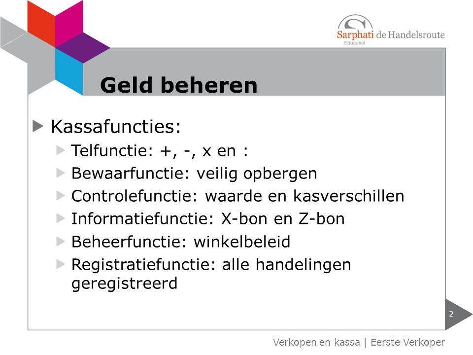 Kassafuncties: Telfunctie: +, -, x en : Bewaarfunctie: veilig opbergen Controlefunctie: waarde en kasverschillen Informatiefunctie: X-bon en Z-bon Beh