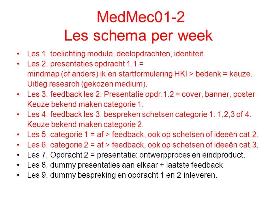 MedMec01-2 Les schema per week Les 1. toelichting module, deelopdrachten, identiteit. Les 2. presentaties opdracht 1.1 = mindmap (of anders) ik en sta
