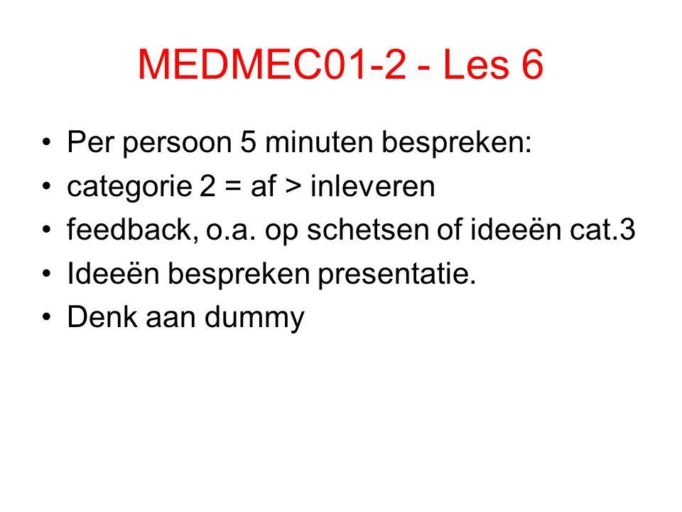 MEDMEC01-2 - Les 6 Per persoon 5 minuten bespreken: categorie 2 = af > inleveren feedback, o.a. op schetsen of ideeën cat.3 Ideeën bespreken presentat