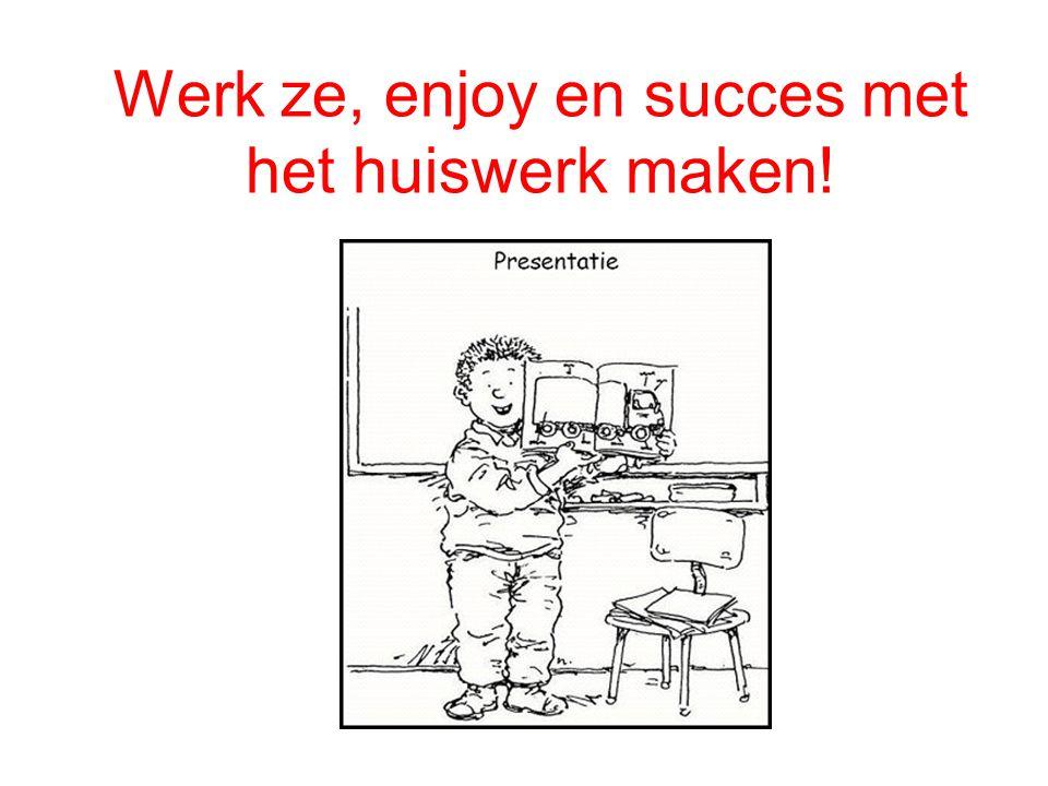 Werk ze, enjoy en succes met het huiswerk maken!