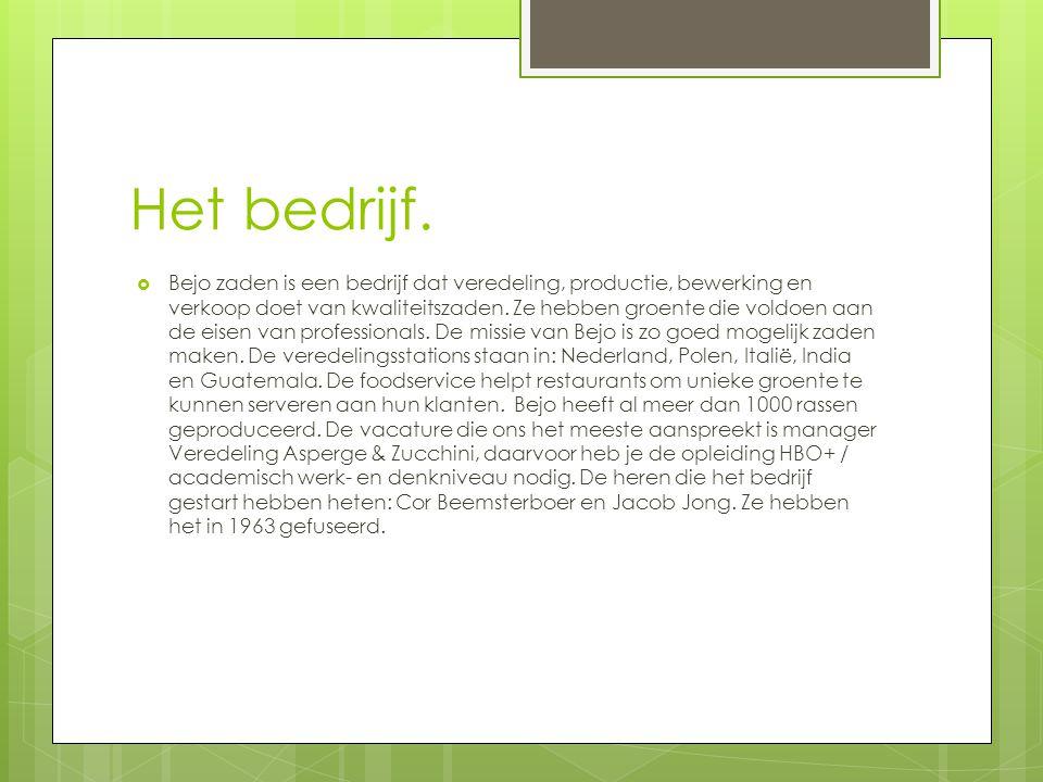 Het bedrijf.  Bejo zaden is een bedrijf dat veredeling, productie, bewerking en verkoop doet van kwaliteitszaden. Ze hebben groente die voldoen aan d