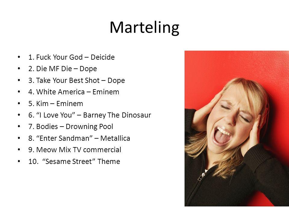 Marteling 1. Fuck Your God – Deicide 2. Die MF Die – Dope 3.