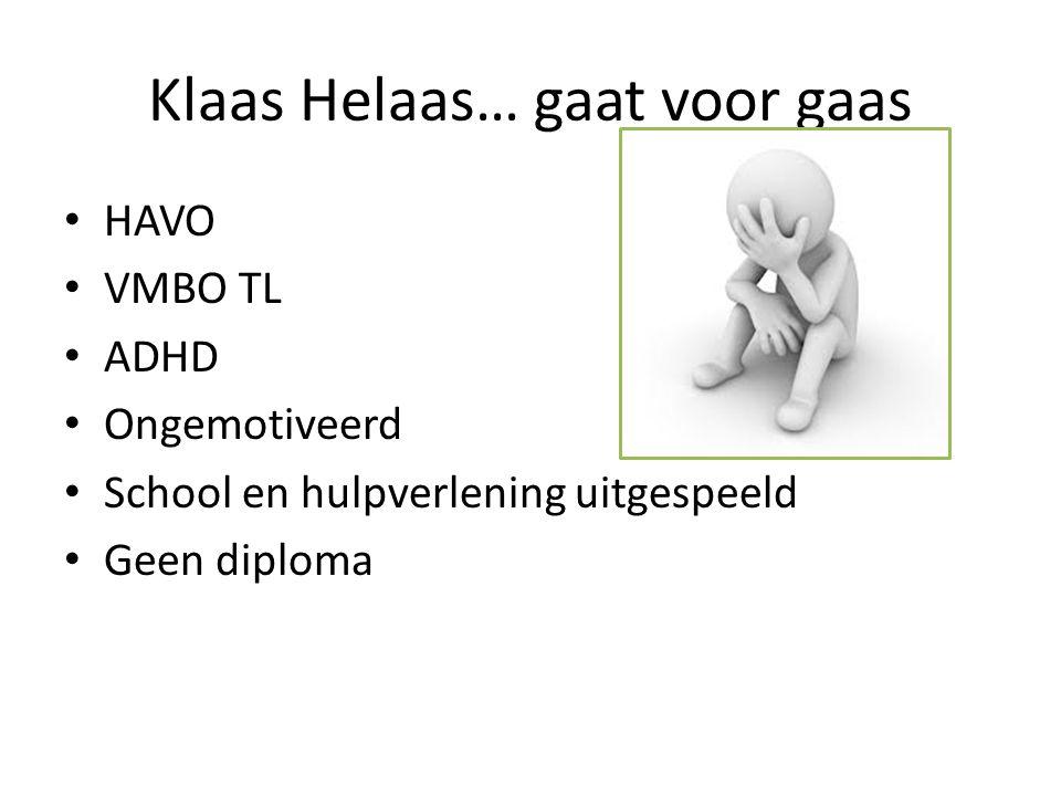 Klaas Helaas… gaat voor gaas HAVO VMBO TL ADHD Ongemotiveerd School en hulpverlening uitgespeeld Geen diploma