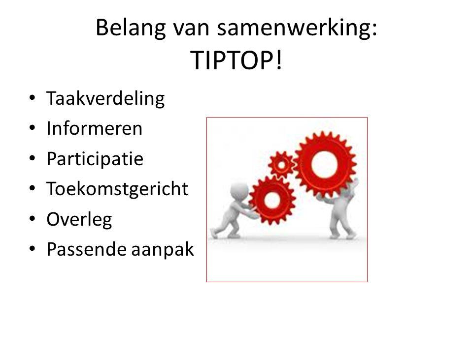 Belang van samenwerking: TIPTOP! Taakverdeling Informeren Participatie Toekomstgericht Overleg Passende aanpak