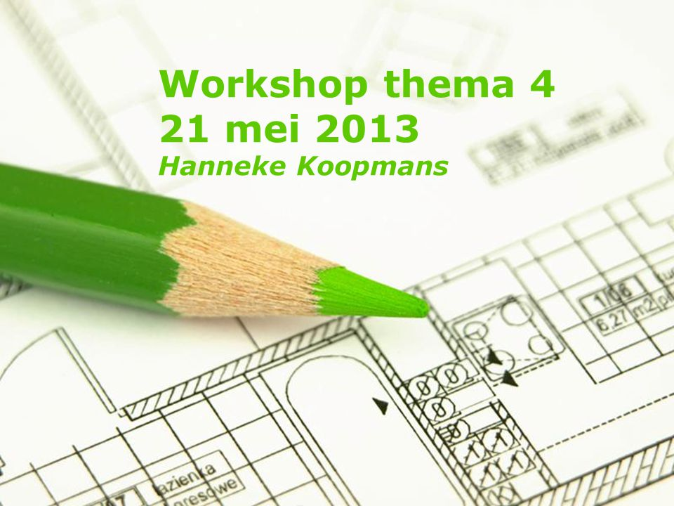Page 1 Workshop thema 4 21 mei 2013 Hanneke Koopmans