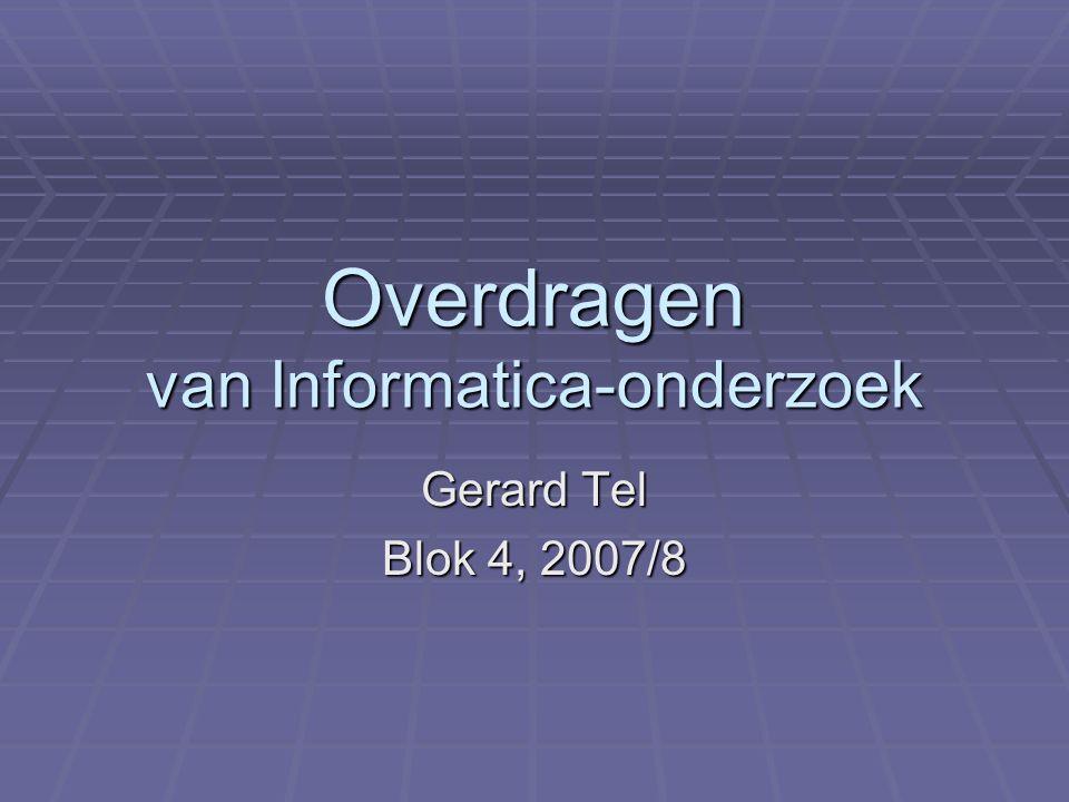 Overdragen van Informatica-onderzoek Gerard Tel Blok 4, 2007/8