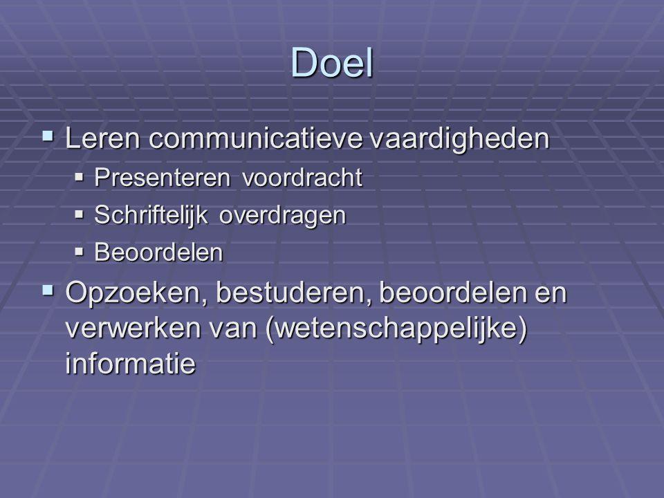 Doel  Leren communicatieve vaardigheden  Presenteren voordracht  Schriftelijk overdragen  Beoordelen  Opzoeken, bestuderen, beoordelen en verwerken van (wetenschappelijke) informatie