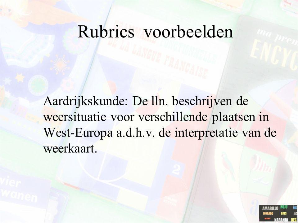 Rubrics voorbeelden Aardrijkskunde: De lln. beschrijven de weersituatie voor verschillende plaatsen in West-Europa a.d.h.v. de interpretatie van de we