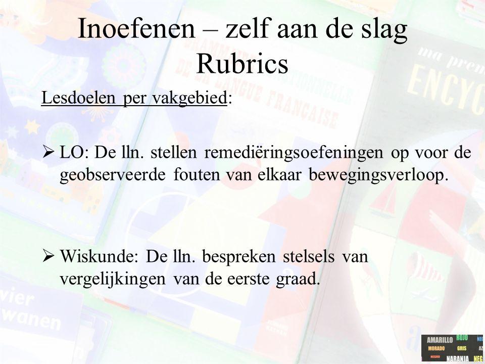 Inoefenen – zelf aan de slag Rubrics Lesdoelen per vakgebied:  LO: De lln. stellen remediëringsoefeningen op voor de geobserveerde fouten van elkaar