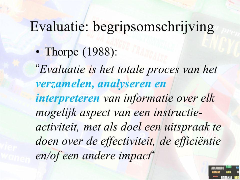 """Evaluatie: begripsomschrijving Thorpe (1988): """"Evaluatie is het totale proces van het verzamelen, analyseren en interpreteren van informatie over elk"""
