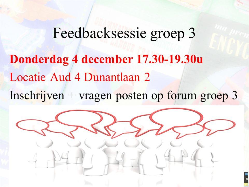 Feedbacksessie groep 3 Donderdag 4 december 17.30-19.30u Locatie Aud 4 Dunantlaan 2 Inschrijven + vragen posten op forum groep 3 Minerva