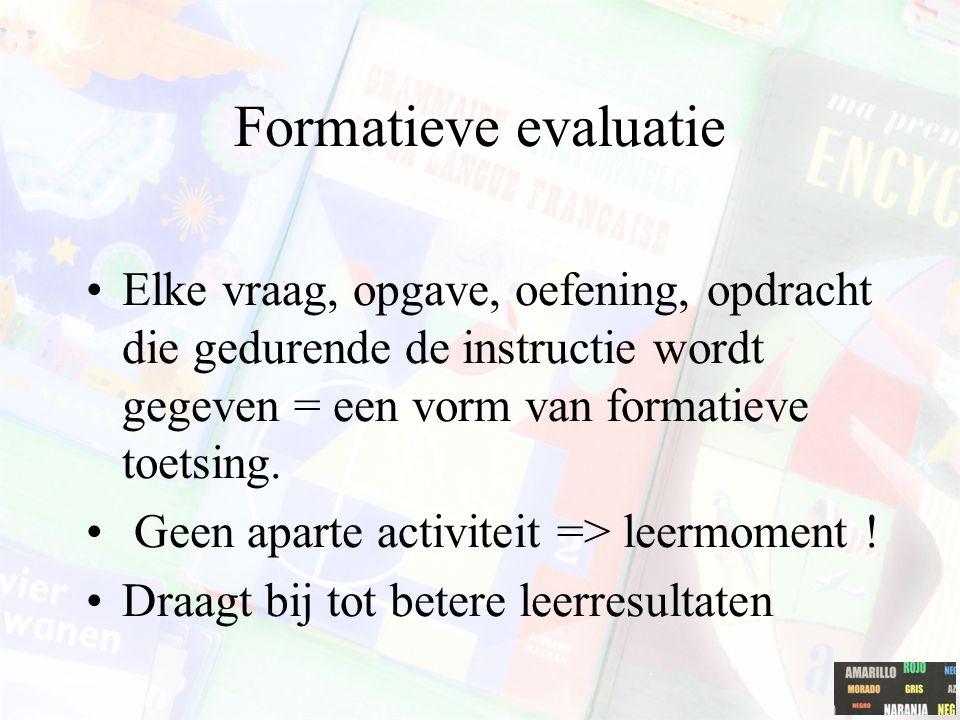 Formatieve evaluatie Elke vraag, opgave, oefening, opdracht die gedurende de instructie wordt gegeven = een vorm van formatieve toetsing. Geen aparte