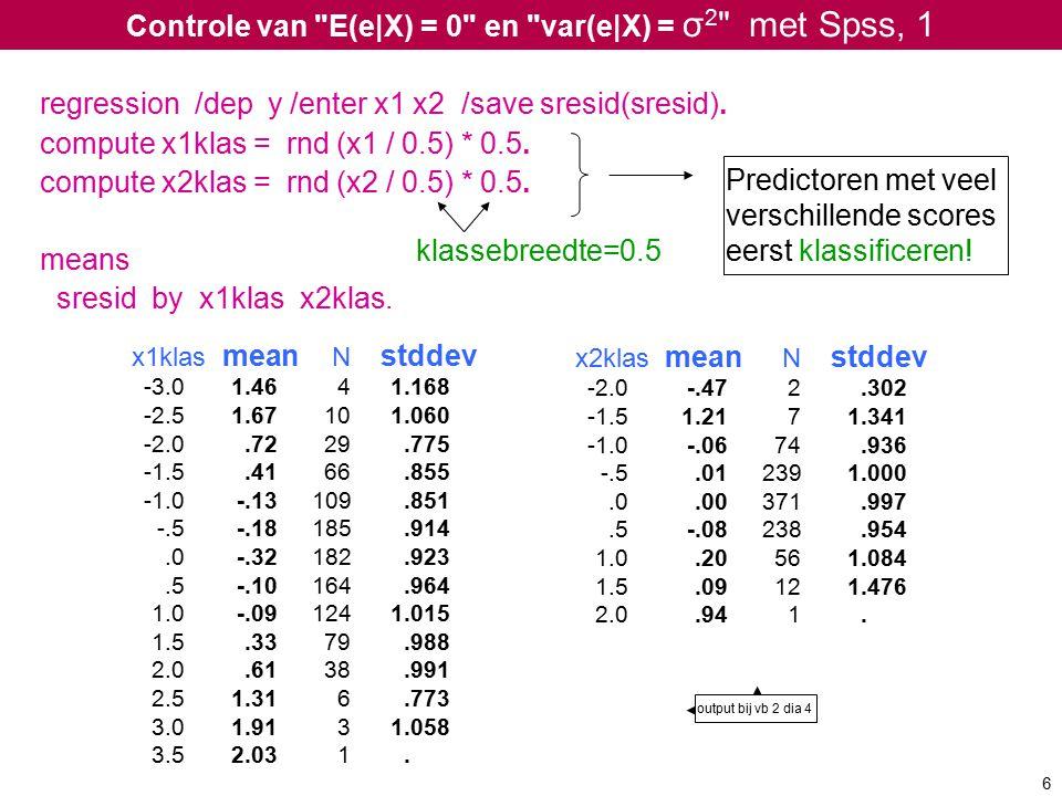 Controle van E(e|X) = 0 en var(e|X) = σ 2 met Spss, 1 6 regression /dep y /enter x1 x2 /save sresid(sresid).