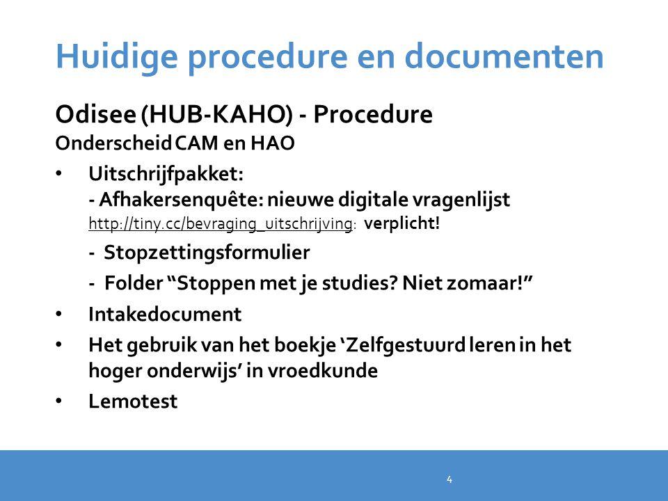 Huidige procedure en documenten Odisee (HUB-KAHO) - Procedure Onderscheid CAM en HAO Uitschrijfpakket: - Afhakersenquête: nieuwe digitale vragenlijst
