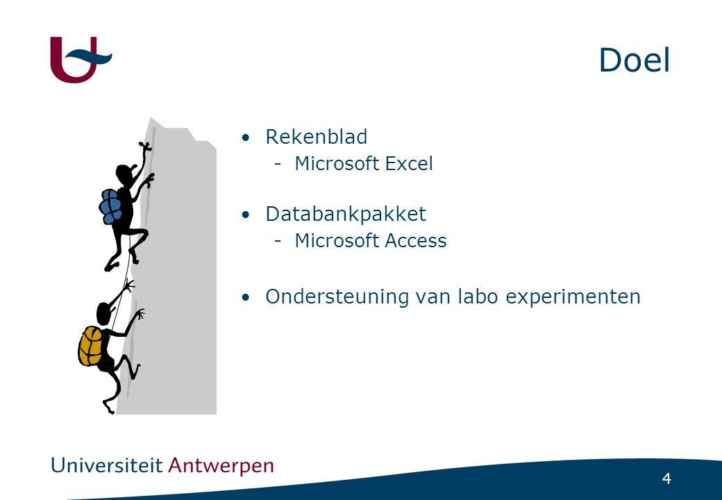 4 Doel Rekenblad -Microsoft Excel Databankpakket -Microsoft Access Ondersteuning van labo experimenten