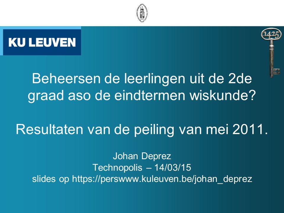 Beheersen de leerlingen uit de 2de graad aso de eindtermen wiskunde? Resultaten van de peiling van mei 2011. Johan Deprez Technopolis – 14/03/15 slide