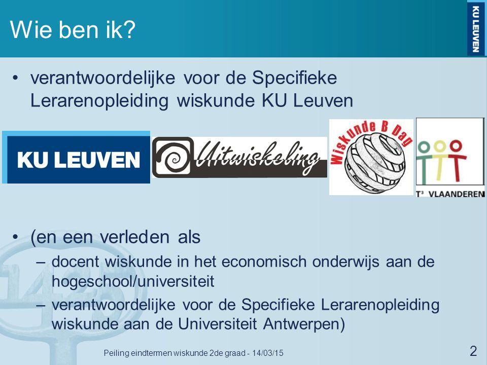 Wie ben ik? verantwoordelijke voor de Specifieke Lerarenopleiding wiskunde KU Leuven (en een verleden als –docent wiskunde in het economisch onderwijs
