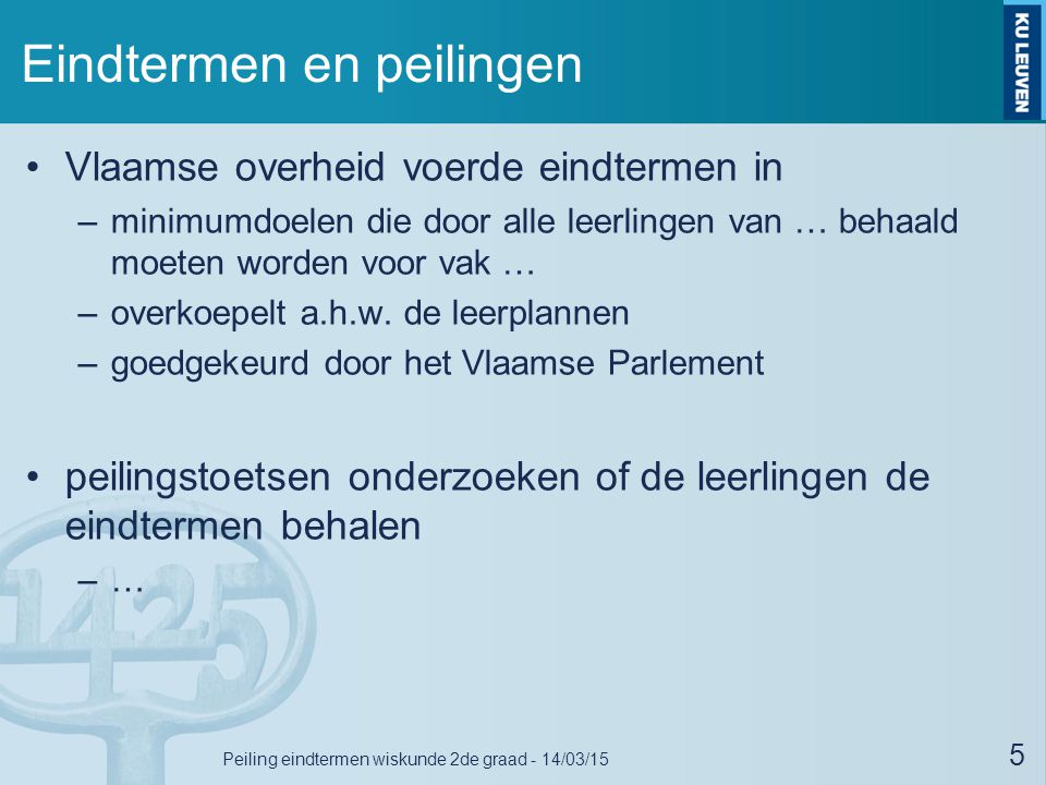 Eindtermen en peilingen Vlaamse overheid voerde eindtermen in –minimumdoelen die door alle leerlingen van … behaald moeten worden voor vak … –overkoepelt a.h.w.