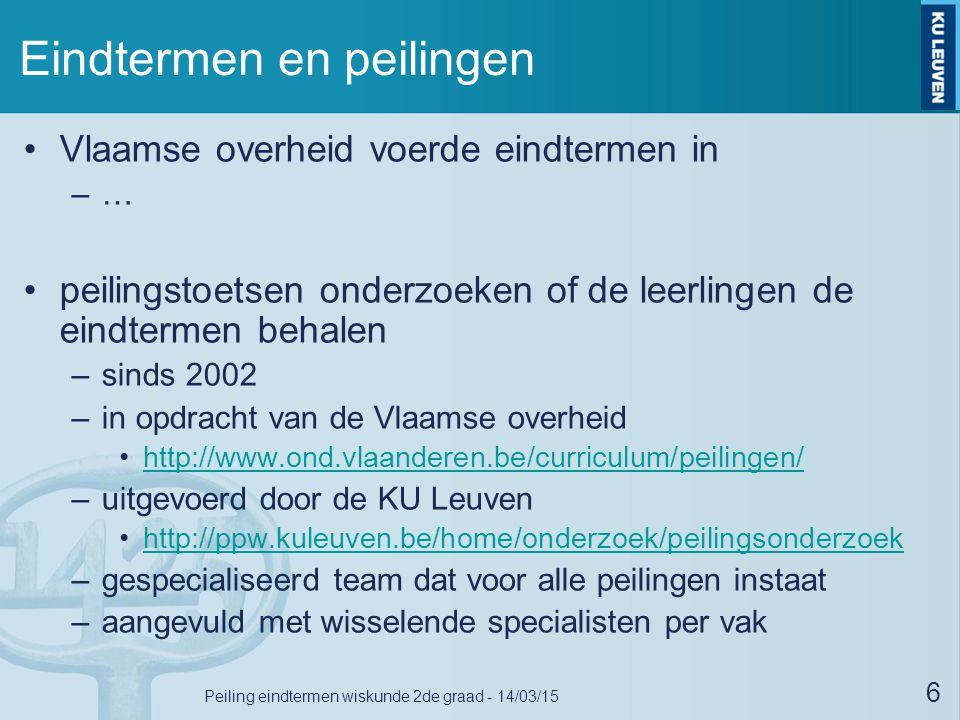 Eindtermen en peilingen Vlaamse overheid voerde eindtermen in –… peilingstoetsen onderzoeken of de leerlingen de eindtermen behalen –sinds 2002 –in op