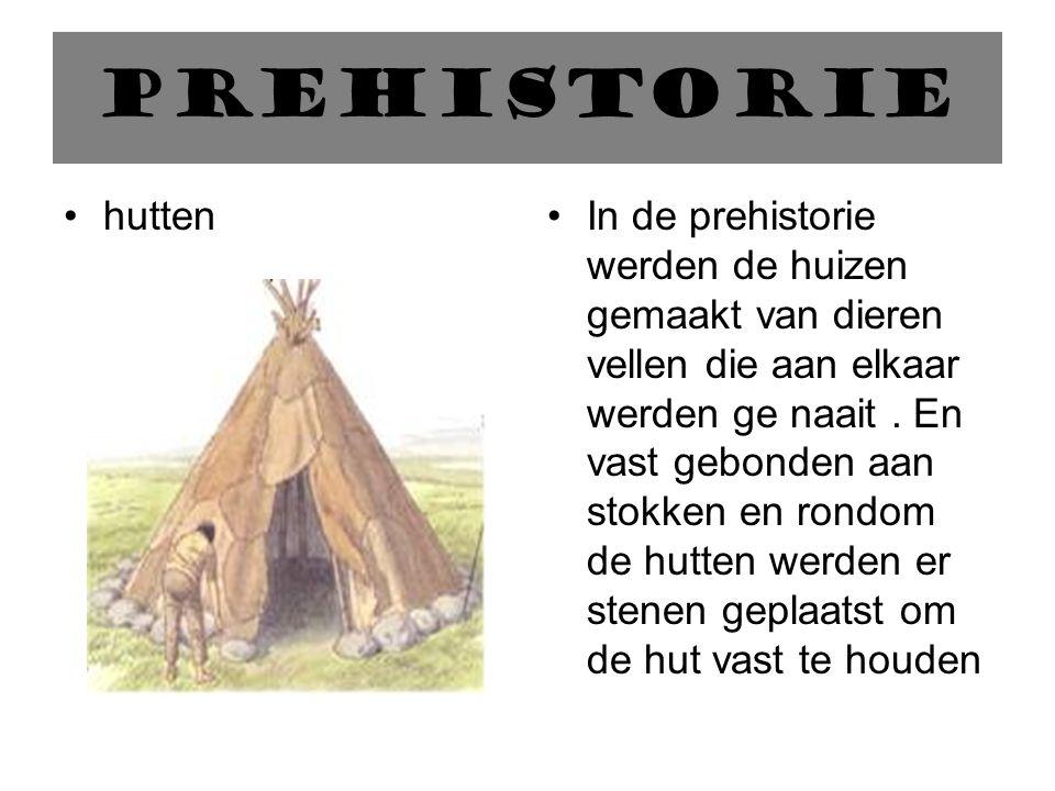 prehistorie huttenIn de prehistorie werden de huizen gemaakt van dieren vellen die aan elkaar werden ge naait.