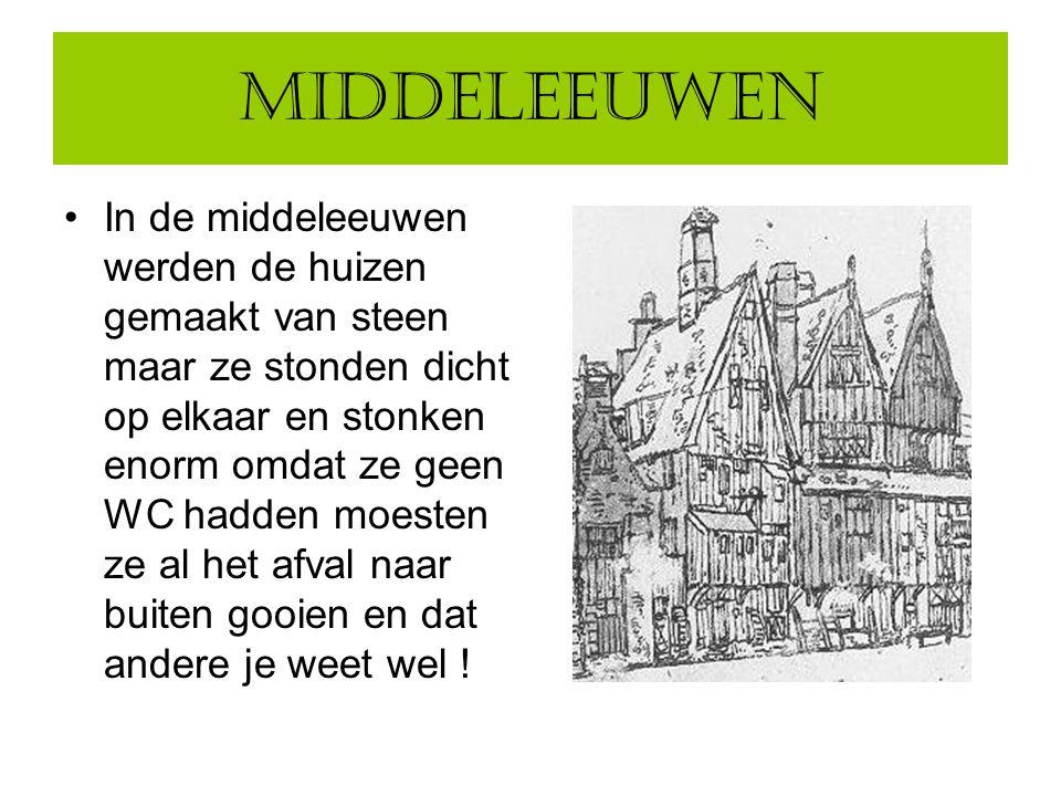 middeleeuwen In de middeleeuwen werden de huizen gemaakt van steen maar ze stonden dicht op elkaar en stonken enorm omdat ze geen WC hadden moesten ze al het afval naar buiten gooien en dat andere je weet wel !