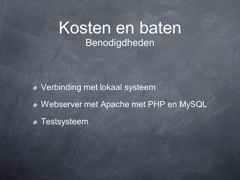 Kosten en baten Verbinding met lokaal systeem Webserver met Apache met PHP en MySQL Testsysteem Benodigdheden