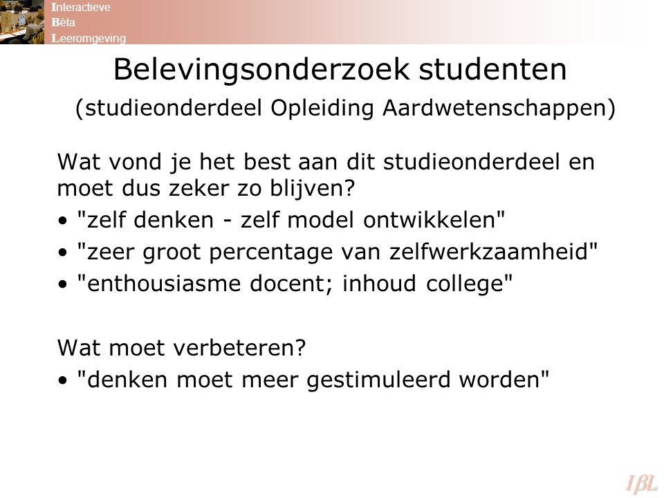 Belevingsonderzoek studenten (studieonderdeel Opleiding Aardwetenschappen) Wat vond je het best aan dit studieonderdeel en moet dus zeker zo blijven.
