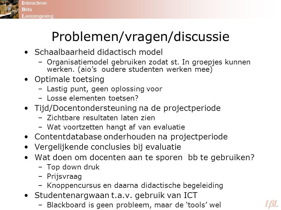 Problemen/vragen/discussie Schaalbaarheid didactisch model –Organisatiemodel gebruiken zodat st. In groepjes kunnen werken. (aio's oudere studenten we