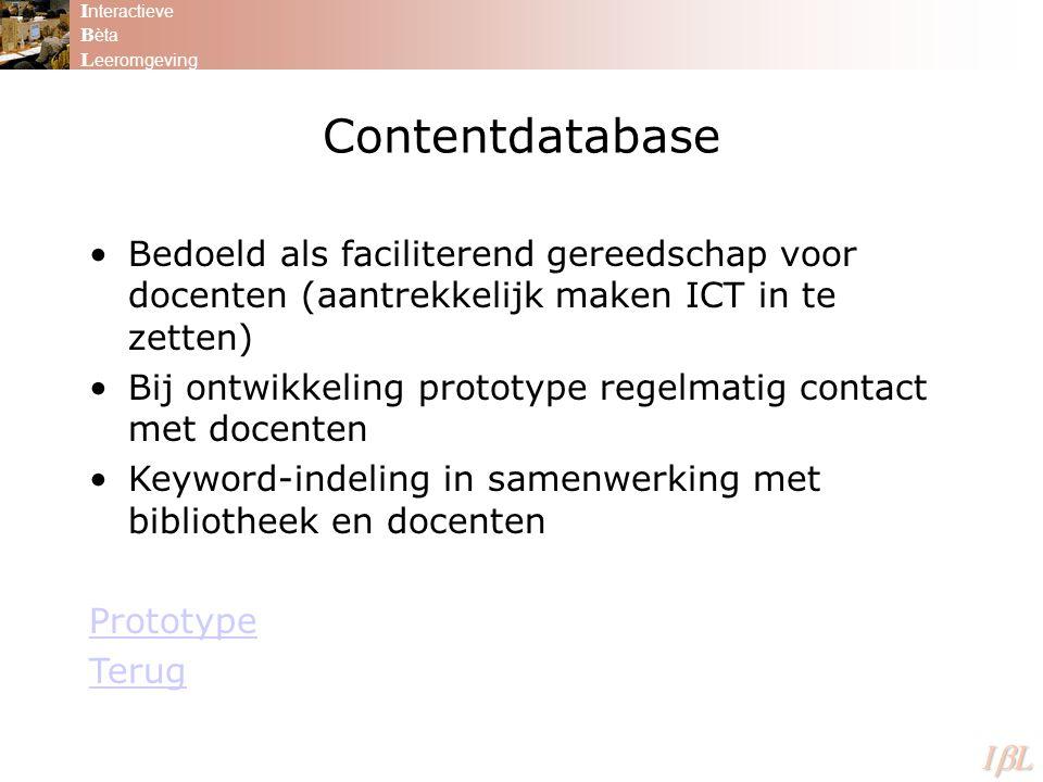 I nteractieve B èta L eeromgeving ILILILIL Contentdatabase Bedoeld als faciliterend gereedschap voor docenten (aantrekkelijk maken ICT in te zette