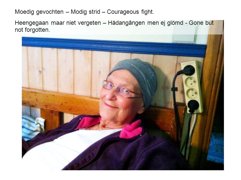 Moedig gevochten – Modig strid – Courageous fight.