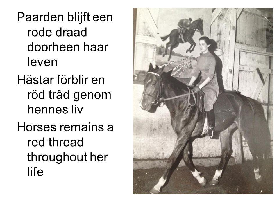 Paarden blijft een rode draad doorheen haar leven Hästar förblir en röd trâd genom hennes liv Horses remains a red thread throughout her life