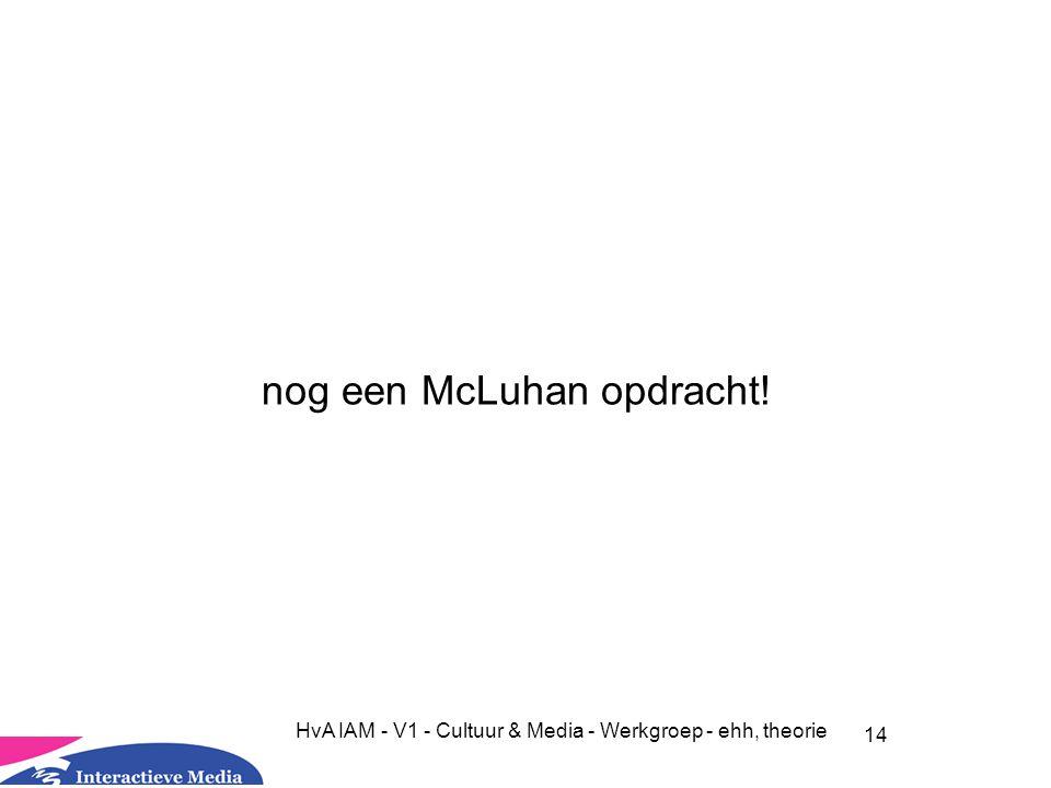 14 HvA IAM - V1 - Cultuur & Media - Werkgroep - ehh, theorie nog een McLuhan opdracht!