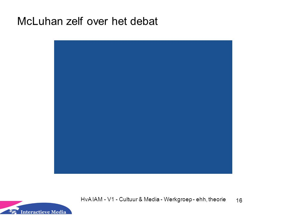 16 HvA IAM - V1 - Cultuur & Media - Werkgroep - ehh, theorie McLuhan zelf over het debat