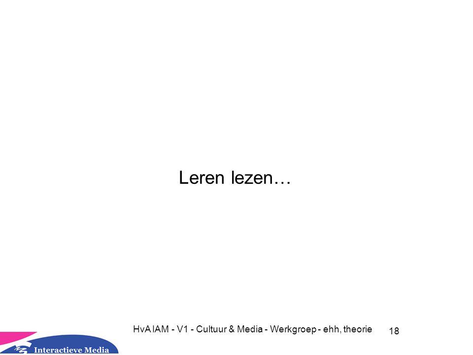 18 HvA IAM - V1 - Cultuur & Media - Werkgroep - ehh, theorie Leren lezen…