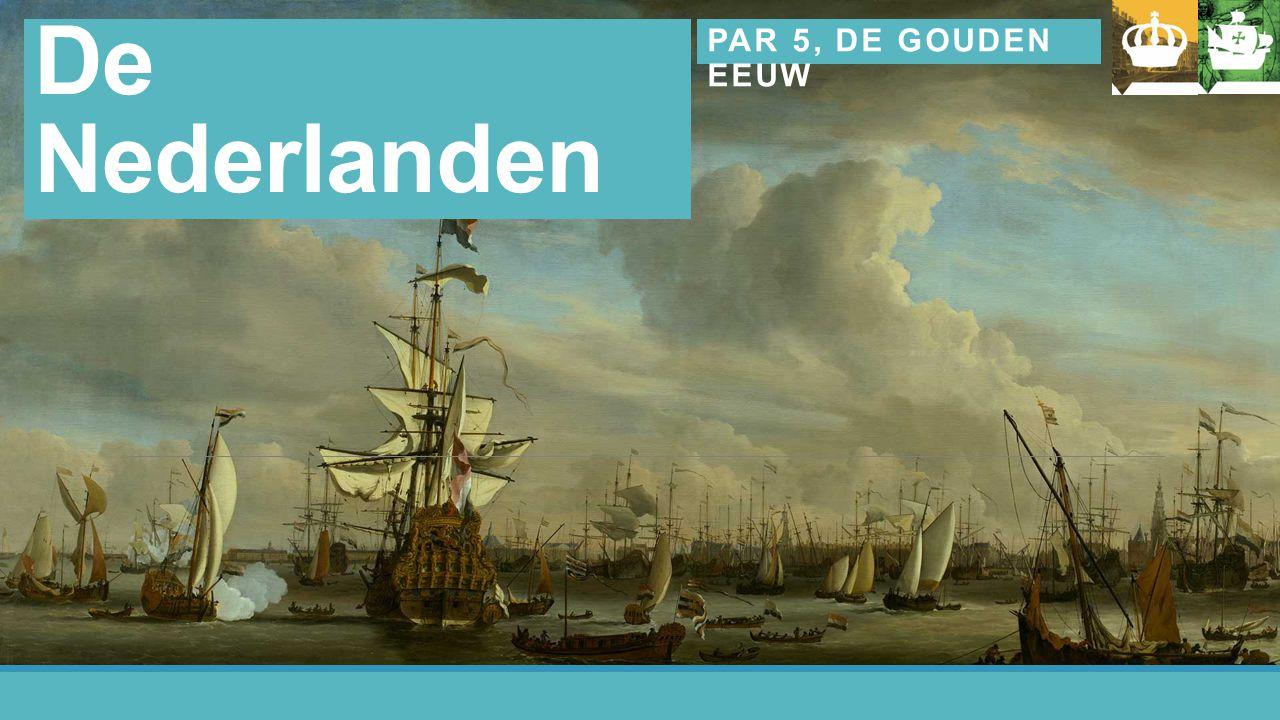Hoofdstuk 4 De Nederlanden PAR 5, DE GOUDEN EEUW