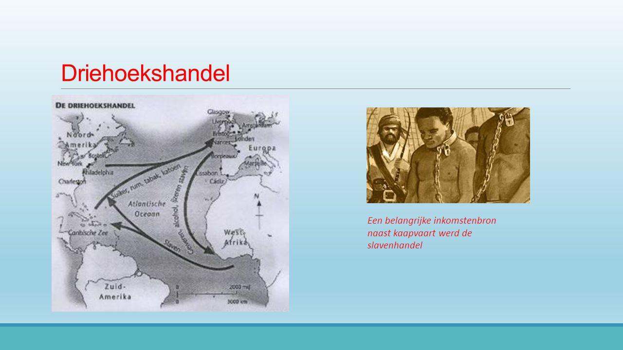 Driehoekshandel Een belangrijke inkomstenbron naast kaapvaart werd de slavenhandel