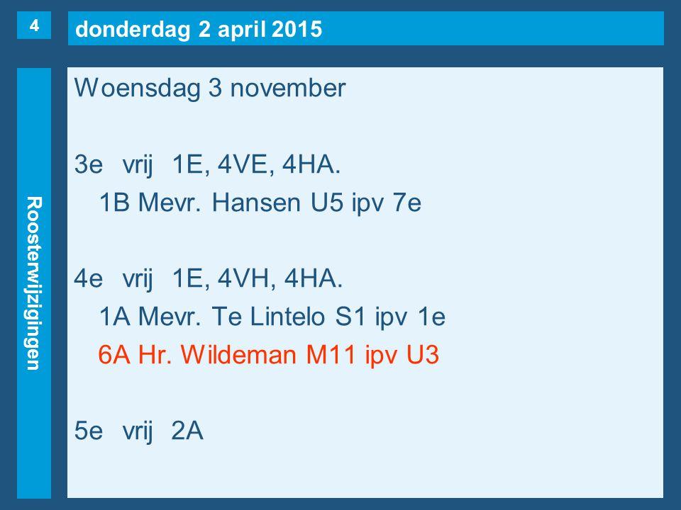 donderdag 2 april 2015 Roosterwijzigingen Woensdag 3 november 6evrij 2A.