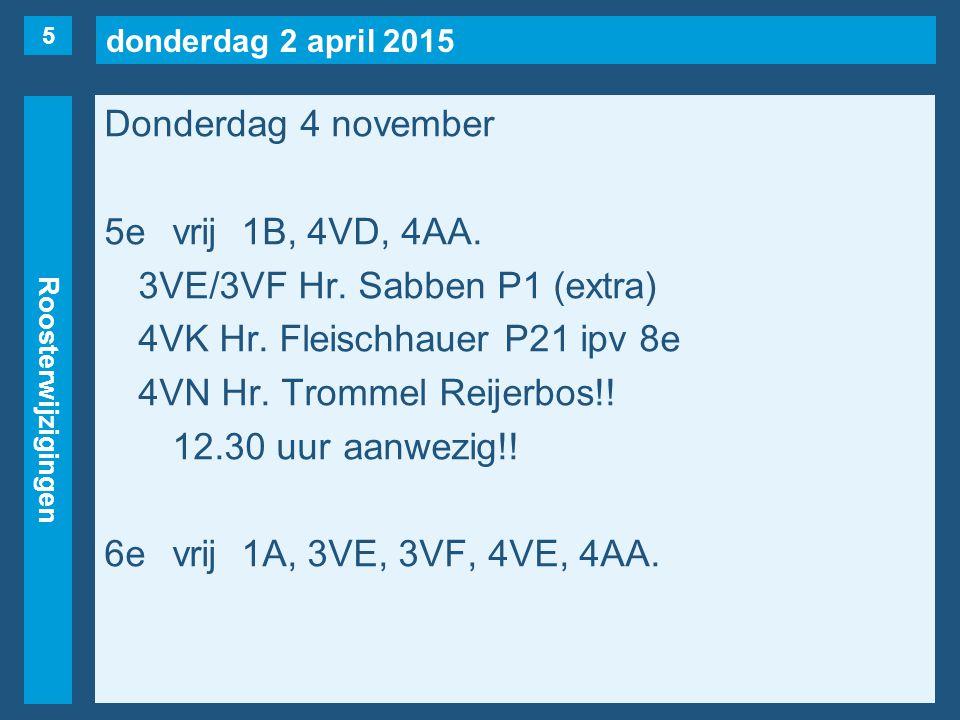 donderdag 2 april 2015 Roosterwijzigingen Donderdag 4 november 5evrij1B, 4VD, 4AA.