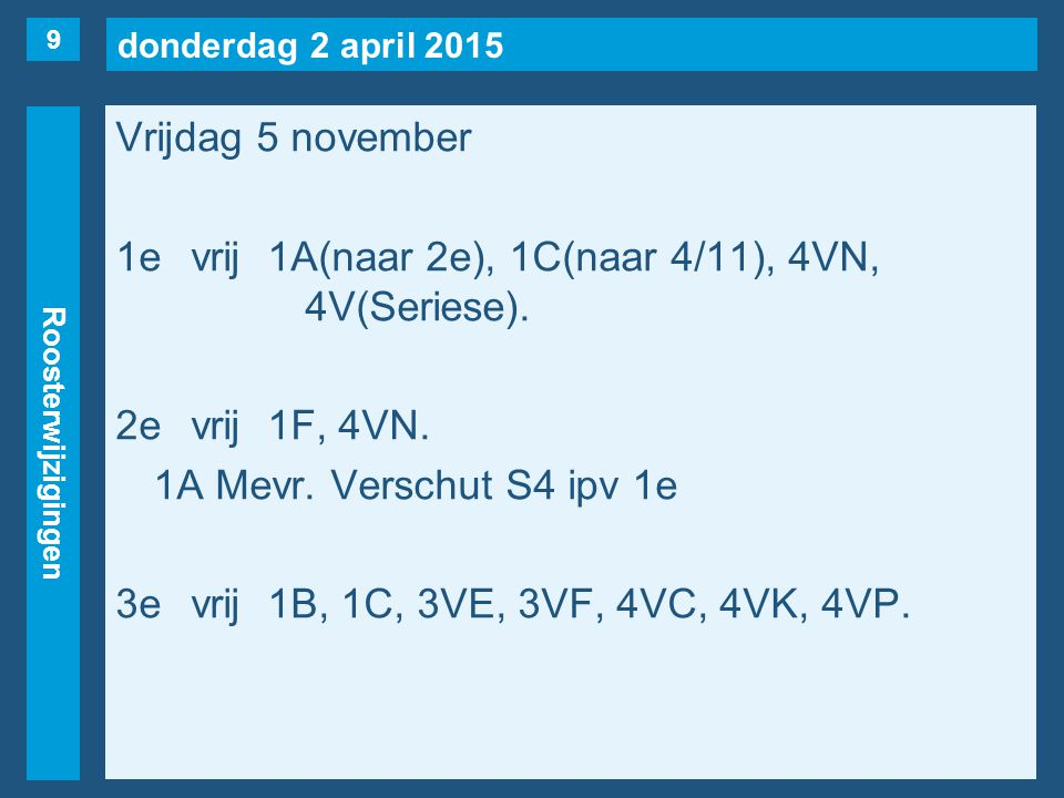 donderdag 2 april 2015 Roosterwijzigingen Vrijdag 5 november 1evrij1A(naar 2e), 1C(naar 4/11), 4VN, 4V(Seriese).