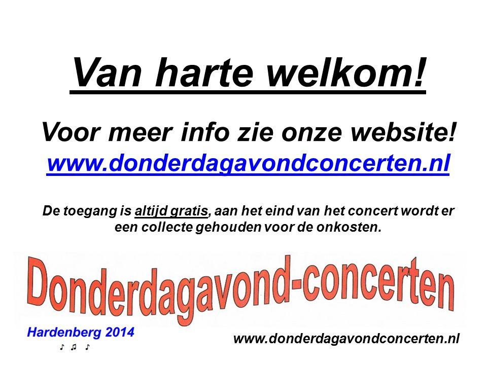www.donderdagavondconcerten.nl Van harte welkom! Voor meer info zie onze website! www.donderdagavondconcerten.nl De toegang is altijd gratis, aan het
