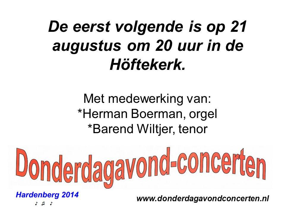 www.donderdagavondconcerten.nl De eerst volgende is op 21 augustus om 20 uur in de Höftekerk. Met medewerking van: *Herman Boerman, orgel *Barend Wilt
