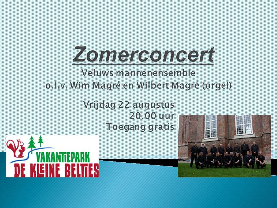 Veluws mannenensemble o.l.v. Wim Magré en Wilbert Magré (orgel) Vrijdag 22 augustus 20.00 uur Toegang gratis