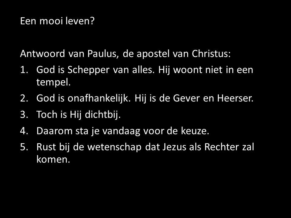 Een mooi leven.Antwoord van Paulus, de apostel van Christus: 1.God is Schepper van alles.