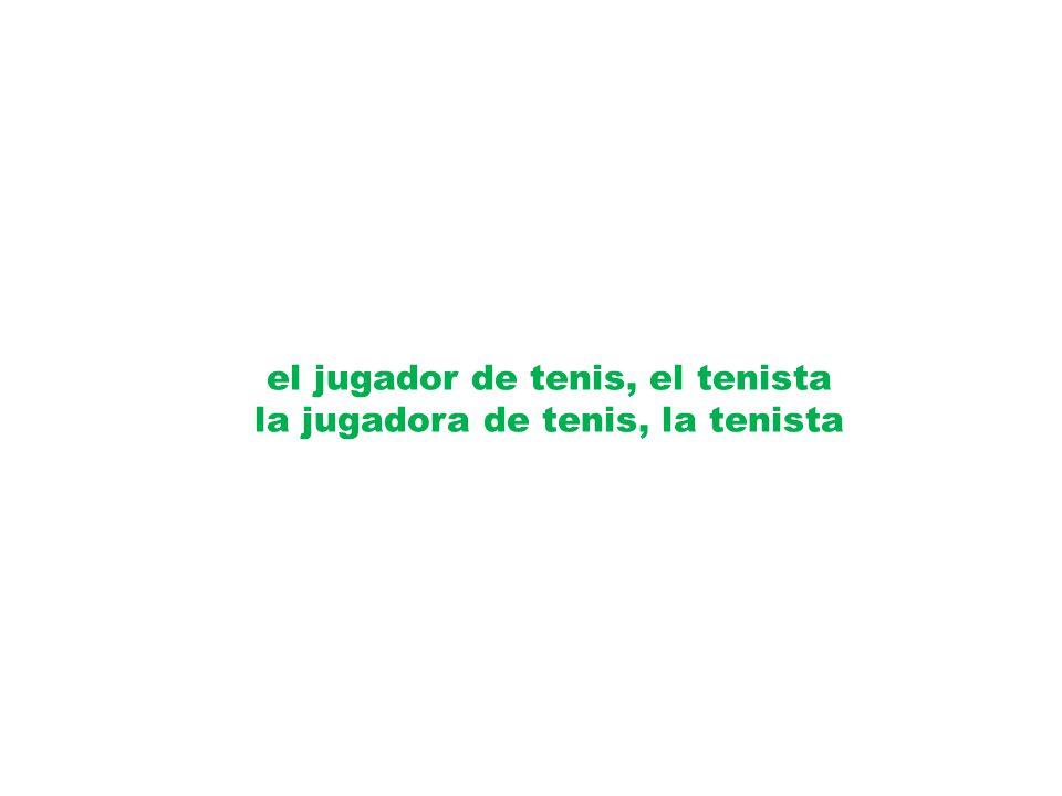 el jugador de tenis, el tenista la jugadora de tenis, la tenista
