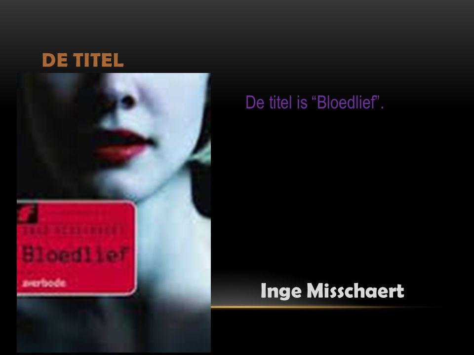 """DE TITEL Inge Misschaert De titel is """"Bloedlief""""."""